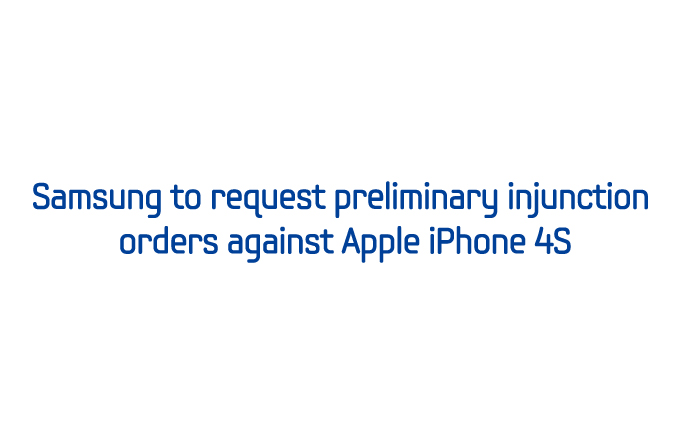 Samsung to request preliminary injunction orders against Apple iPhone 4S