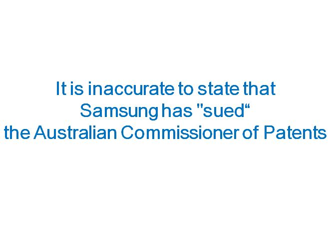 "It is inaccurate to state that Samsung has ""sued"" the Australian Commissioner of Patents"