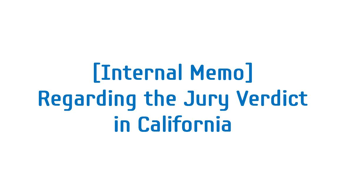 [Internal Memo] Regarding the Jury Verdict in California