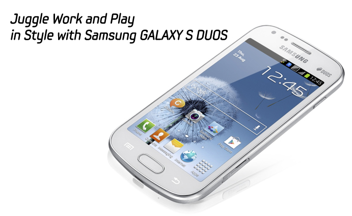 Juggle work and play in style with Samsung GALAXY S DUOS