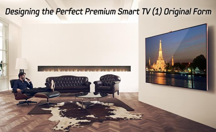 Designing the Perfect Premium Smart TV (1) Original Form