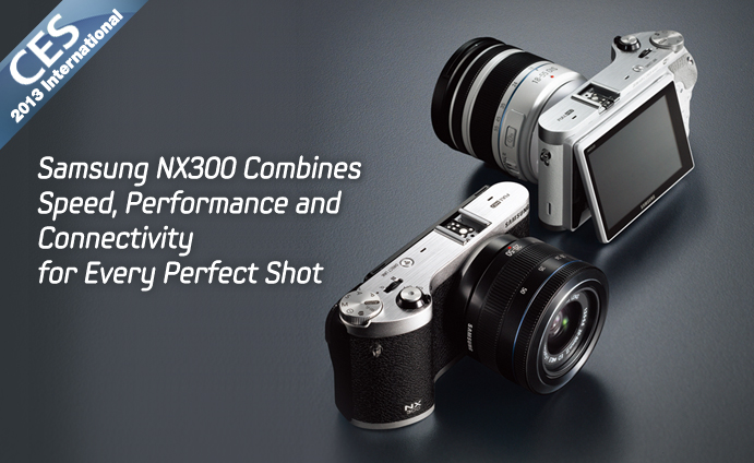 Samsung NX300 Combines Speed, Performance and Connectivity for Every Perfect Shot