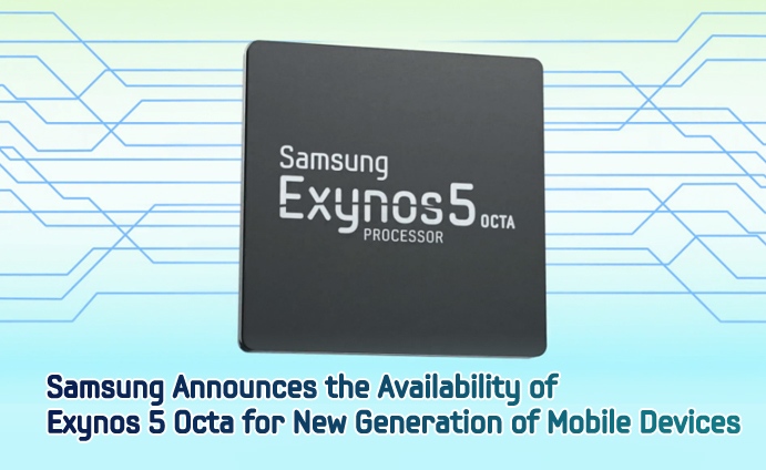 Samsung Announces the Availability of Exynos 5 Octa for New Generation of Mobile Devices