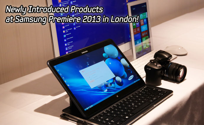 Newly Introduced Products at Samsung Premiere 2013 in London