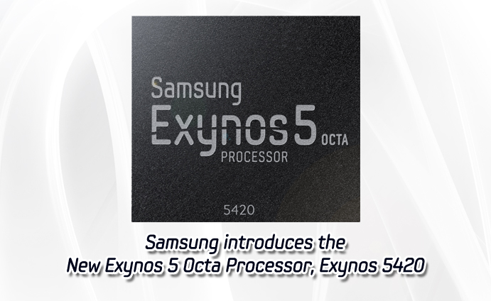 Samsung introduces the New Exynos 5 Octa Processor, Exynos 5420