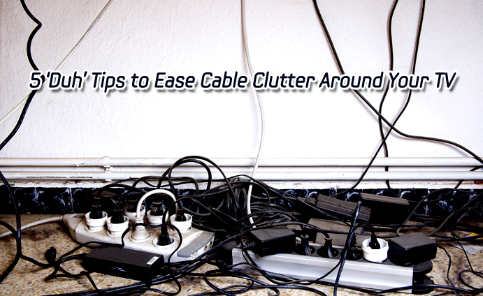 5 'Duh' Tips to Ease Cable Clutter Around Your TV