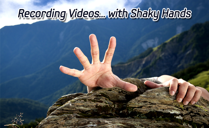 Recording Videos… with Shaky Hands