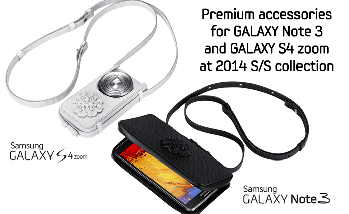 Premium accessories for GALAXY Note 3 and GALAXY S4 zoom at 2014 SS collection