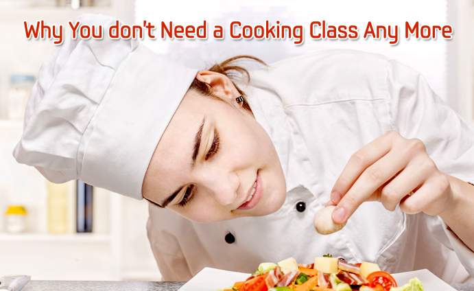 Why You don't Need a Cooking Class Any More