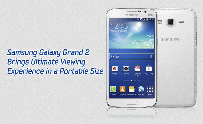 Samsung Galaxy Grand 2 Brings Ultimate Viewing Experience in a Portable Size