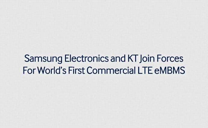 Samsung Electronics and KT Join Forces For World's First Commercial LTE eMBMS