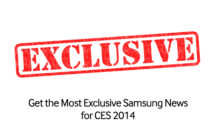 Get the Most Exclusive Samsung News for CES 2014