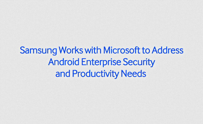Samsung Works with Microsoft to Address Android Enterprise Security and Productivity Needs_1