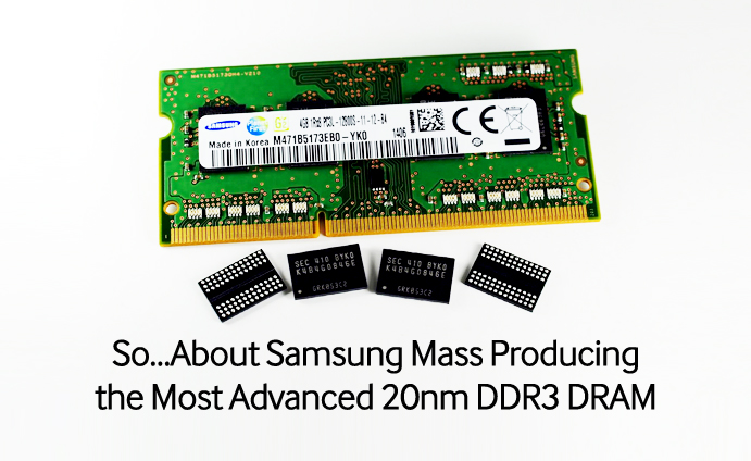 So…About Samsung Mass Producing the Most Advanced 20nm DDR3 DRAM