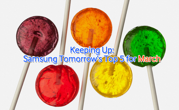 Keeping Up: Samsung Tomorrow's Top 5 for March
