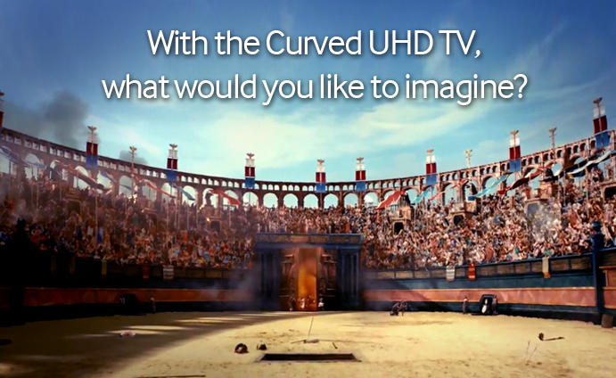 With the Curved UHD TV, what would you like to imagine?