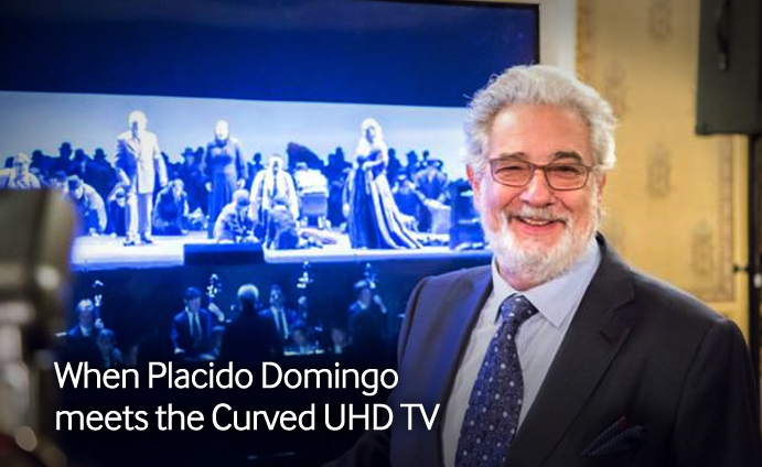 When Placido Domingo meets the Curved UHD TV