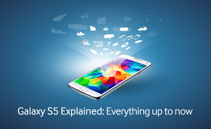 Galaxy S5 Explained: Everything up to now