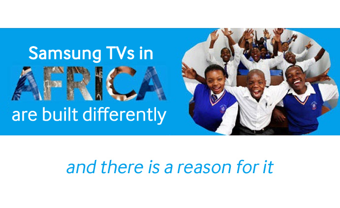 Samsung TVs in Africa are built differently and there is a reason for it