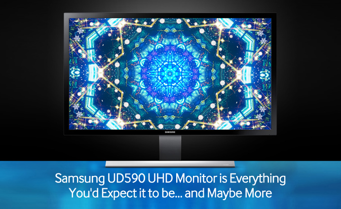 Samsung UD590 UHD Monitor is Everything You'd Expect it to be and Maybe More