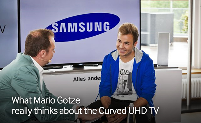 What Mario Gotze really thinks about the Curved UHD TV