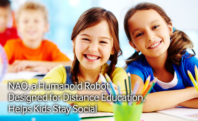 NAO, a Humanoid Robot Designed for Distance Education, Helps Kids Stay Social