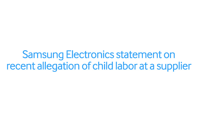 Samsung Electronics statement on recent allegation of child labor at a supplier