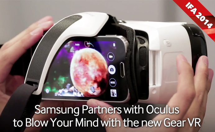 Samsung Partners with Oculus to Blow Your Mind with the new Gear VR