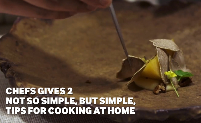 Chefs gives 2 not so simple, but simple, tips for cooking at Home
