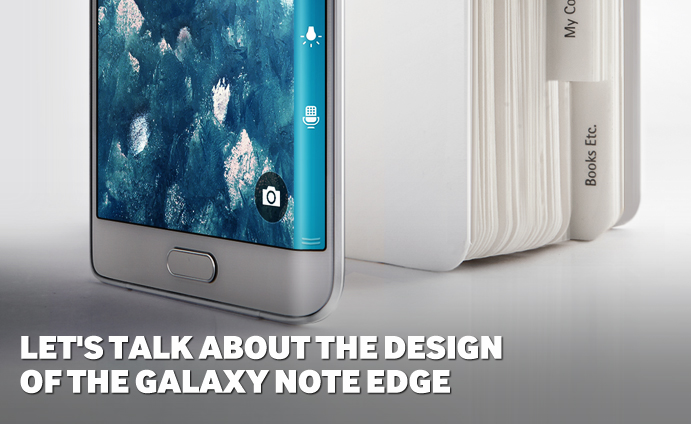 Let's talk about the design of the Galaxy Note Edge