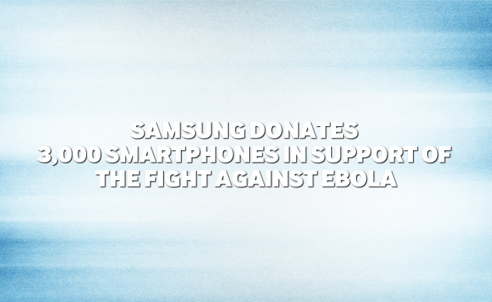 Samsung donates 3,000 smartphones in support of  the fight against Ebola