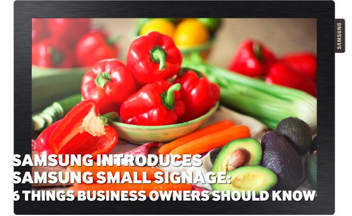 Samsung introduces Samsung small signage: 6 things business owners should know