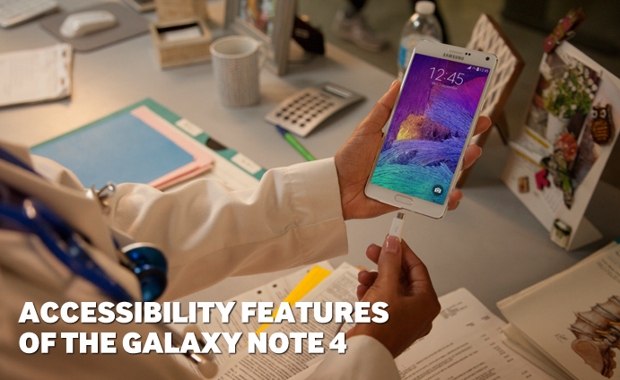 ACCESSIBILITY FEATURES OF THE GALAXY NOTE 4
