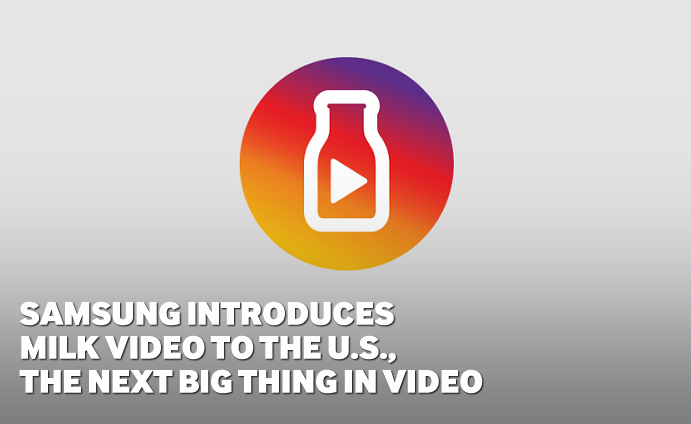 Samsung Introduces Milk Video to the U.S., The Next Big Thing in Video