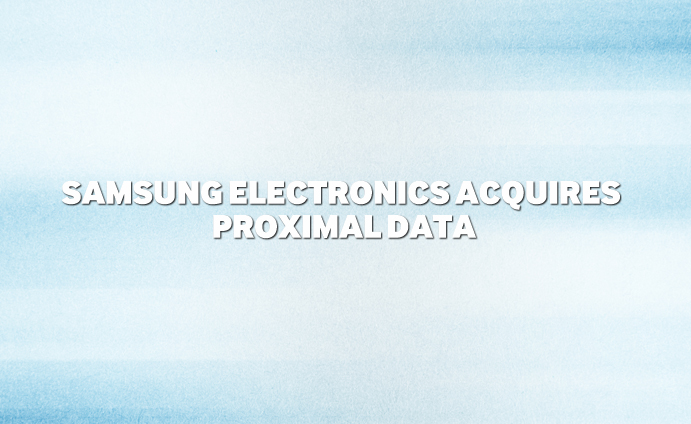 Samsung Electronics Acquires Proximal Data