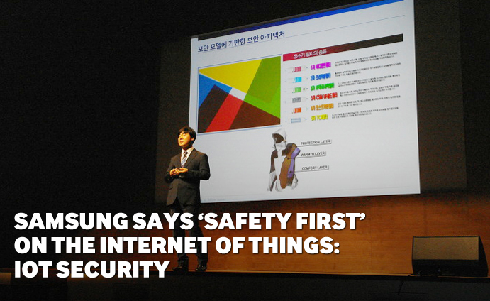 Samsung Says 'Saftety First' of the Internet of Things IoT Security
