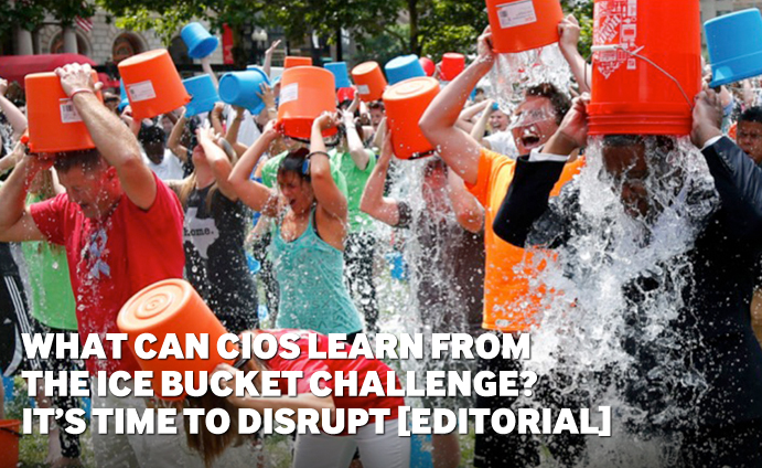 What can CIOs learn from the ice bucket challenge? It's time to disrupt [Editorial]