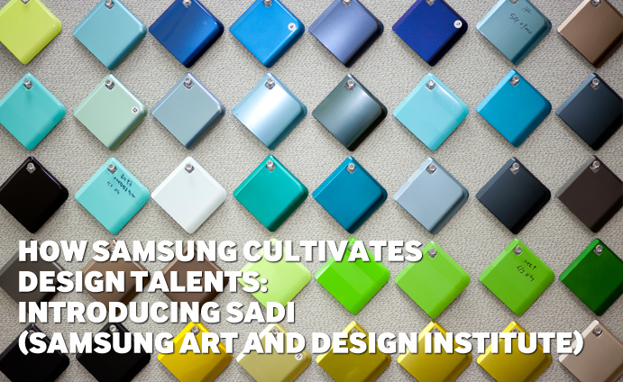 How Samsung cultivates Design Talents: Introducing SADI (Samsung Art and Design Institute)