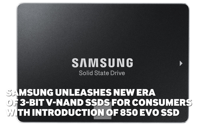 Samsung Unleashes New Era of 3-bit V-NAND SSDs for Consumers with Introduction of 850 EVO SSD